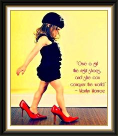 """""""Give a girl the right shoes and she can conquer the world"""" - Marlyn Monroe"""