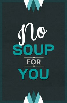 Image of No Soup For You