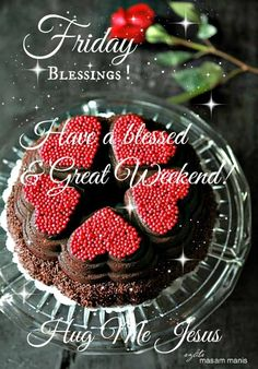 FRIDAY BLESSINGS: HAVE A BLESSED AND GREAT WEEKEND WITH LOTS OF LOVE !!!!