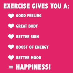 Exercise gives you