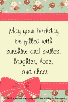 May your birthday be filled with sunshine and smiles, laughter, love, and cheer. #cute #birthday #sayings #quotes #messages #wording #cards #wishes #happybirthday