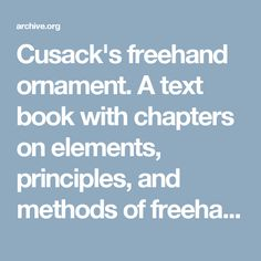 Cusack's freehand ornament. A text book with chapters on elements, principles, and methods of freehand drawing, for the general use of teachers and students .. : Armstrong, Charles : Free Download & Streaming : Internet Archive