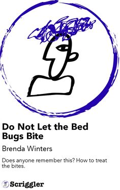 Do Not Let the Bed Bugs Bite by Brenda Winters  https://scriggler.com/detailPost/story/61332 Does anyone remember this? How to treat the bites.
