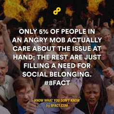 Only 5% of people in an angry mob actually care about the issue at hand.