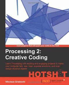 Processing 2: Creative Coding Hotshot: Nikolaus Gradwohl: Packt, 2013