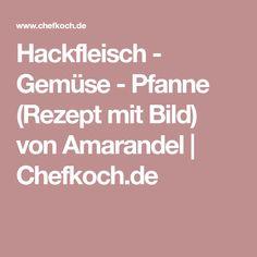 Hackfleisch - Gemüse - Pfanne (Rezept mit Bild) von Amarandel | Chefkoch.de