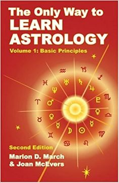 The Only Way to Learn Astrology, Volume 1, Second Edition: Marion D. March, Joan McEvers: 9781934976012: Amazon.com: Books