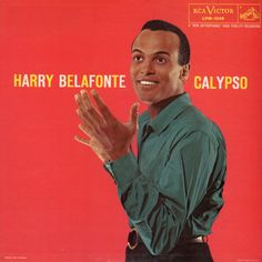 """Calypso"" (1956, RCA) by Harry Belafonte.  His third LP.  Contains ""Day-O"" and""Jamaica Farewell."""