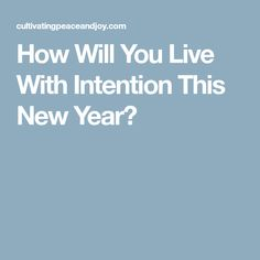 How Will You Live With Intention This New Year?