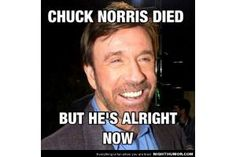 Chuck Norris Funny Meme Chuck Norris Died, But He's Alright Now. Chuck Norris Memes, Chuck Norris Birthday, Funny Jokes, Hilarious, Funny Man, Nerd Jokes, Sarcastic Humor, Funny Photos, I Laughed