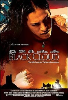 Directed by Ricky Schroder. With Eddie Spears, Russell Means, Julia Jones, Tim McGraw. Black Cloud, is an inspirational story about a young Navajo, Native American boxer, who overcomes personal challenges as he comes to terms with his heritage, while fighting his way for a spot on the US Olympic boxing team.