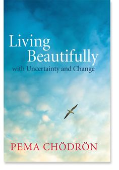 Living Beautifully with Uncertainty and Change - new book by Pema Chodron.  Avail Oct. 9th, available NOW at shambhala.com