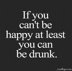 At Least You Can Be Drunk funny quote happy drunk funny quote humor