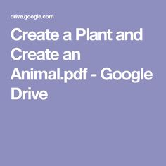 Create a Plant and Create an Animal.pdf - Google Drive