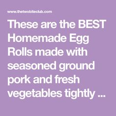 These are the BEST Homemade Egg Rolls made with seasoned ground pork and fresh vegetables tightly rolled up in egg roll wrappers, then fried to crispy delicious perfection.