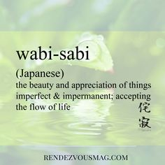 Wabi-Sabi is a Japanese word that means the beauty and appreciation of things imperfect and impermanent; accepting the flow of life. The Words, Weird Words, Cool Words, Beautiful Japanese Words, Beautiful Meaning, Beautiful Words, Japanese Quotes, Japanese Phrases, Unusual Words