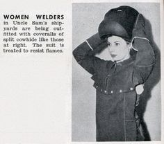 http://rosietheriveterwecandoit.com/a-real-life-rosie-from-mount-pleasant-michigan <---  Women welders in Uncle Sam's Shipyards during WWII.