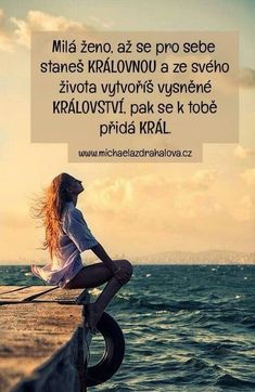 Dear woman, when you become a queen for yourself and your life .- Milá ženo, až se pro sebe staneš královnou a ze svého života vytvoříš … Dear wife, when you become a queen for yourself and make your dream kingdom a life, then the king will join you. True Quotes About Life, Diary Quotes, Woman Quotes, Queen, Cool Words, Quotations, Love Quotes, How To Become, Love You