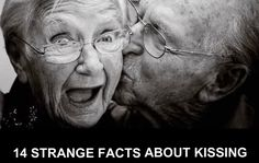 14 STRANGE FACTS ABOUT KISSING    1. Open-mouth kissing allows for the transfer of hormones from a man to a woman, in other words mu...