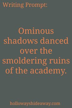 Setting Prompts-Feb2017-Ominous shadows danced over the smoldering ruins of the academy.