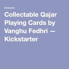 Collectable Qajar Playing Cards by Vanghu Fedhri — Kickstarter Playing Cards, Playing Card Games, Game Cards, Playing Card