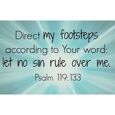 Let God direct your footsteps.  If you submit to God's leadership, He will protect you.  Stay close to Him.  #scriptures #dailyscriptures #Christian #Psalms #Guidance #LoveAlwaysAngela #God #Jesus #Sin #LetGodLead