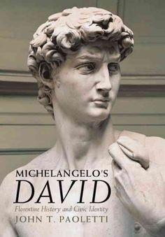 Michelangelo's David : Florentine history and civic identity / John T. Paoletti