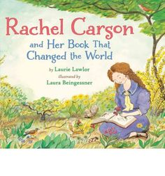 Picture Book: Rachel Carson and her book that changed the world by Laurie Lawlor & Laura Beingesser. Helped launch the modern environmental movement Books To Read, My Books, Teen Books, Rachel Carson, Mighty Girl, Trade Books, Nerd, Thing 1, Science Books