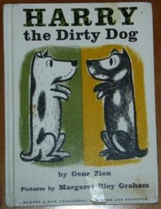 HARRY the Dirty Dog.  One of my favorite books.  My daughter loves it now.