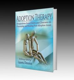 Adoption Therapy Perspectives from Clients and Clinicians on Processing and Healing Post-Adoption Issues OFFICIAL RELEASE DATE: October 6, 2014