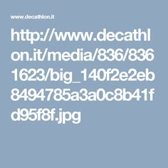http://www.decathlon.it/media/836/8361623/big_140f2e2eb8494785a3a0c8b41fd95f8f.jpg