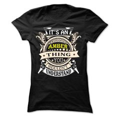 [Top tshirt name tags] its an AMBER  Discount Best  AMBER are you tired of having to explain yourself With this TShirt you no longer have to There are things that only AMBER can understand Grab yours TODAY If its not for you you can search your name or your friends name  Tshirt Guys Lady Hodie  SHARE and Get Discount Today Order now before we SELL OUT  Camping a vest thing you wouldnt understand tshirt hoodie hoodies year name birthday an amber