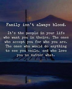 Family isnt always blood..