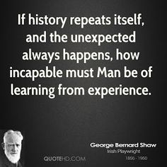 George Bernard Shaw Quotes - If history repeats itself, and the unexpected always happens, how incapable must Man be of learning from experience. Never Give Up Quotes, Giving Up Quotes, Quotes For Kids, Family Quotes, Literature Quotes, History Quotes, Marcus Garvey Quotes, Appreciation Quotes Relationship, Rhyming Quotes