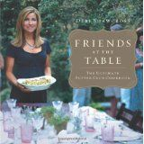 Friends at the Table: The Ultimate Supper Club Cookbook (Hardcover)By Debi Shawcross