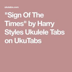 """Sign Of The Times"" by Harry Styles Ukulele Tabs on UkuTabs"