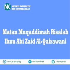 Terjemah dan Matan Muqaddimah Risalah Ibnu Abi Zaid Al-Qairawani Untuk lebih jelasnya silahkan kunjungi norkandirblog.wordpress.com