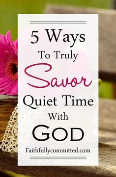 5 Ways to Truly Savor Your Quiet Time with God