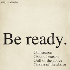 """""""Ready in Season""""    Be ready in season and out of season —2 Timothy 4:2"""