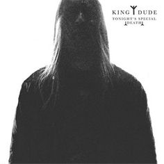 TONIGHT'S SPECIAL DEATH – King Dude – Discover music at Last.fm