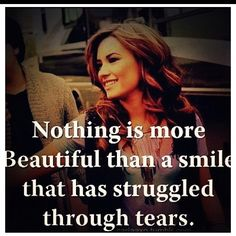 Nothing is more Beautiful than a smile that has struggled through tears.
