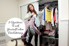 "5 Questions to ask when de cluttering your house- ""Would I buy it today?"", ""Will I use it this week"" etc."