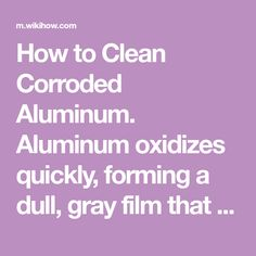 How to Clean Corroded Aluminum Cleaning Aluminum, How To Clean Aluminum, Natural Solutions, Clean Up, Vinegar, Lemon, It Is Finished, Gray, Film