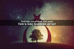 Türk'e kılıç kaldıran eli kır.!