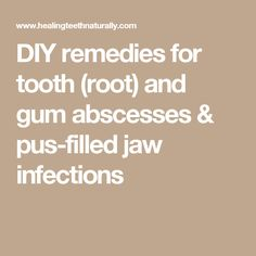 DIY remedies for tooth (root) and gum abscesses & pus-filled jaw infections