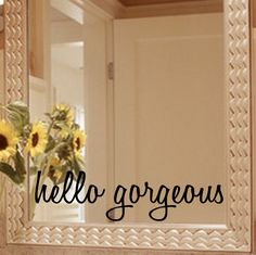 Hello Gorgeous mirror or wall decal    All sizes are WIDTH. If you need a certain height or a custom size please contact me.    Please leave your