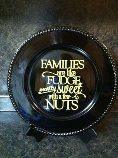 Black Plastic round plate with a Families are Fudge mostly sweet with a few nuts in your choice of vinyl. Makes great gifts by getpersonal1 on Etsy