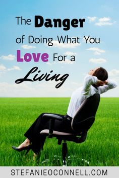 Do you love your job so much that you compromise what your time is worth to continue doing it? Learn to avoid the trap of doing what you love for a living.
