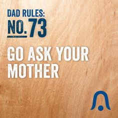 Go Ask Your Mother. #DadRules