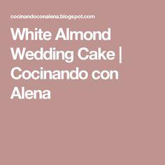 White Almond Wedding Cake   Cocinando con Alena